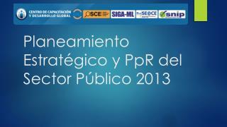 Planeamiento Estratégico y  PpR  del Sector Público 2013