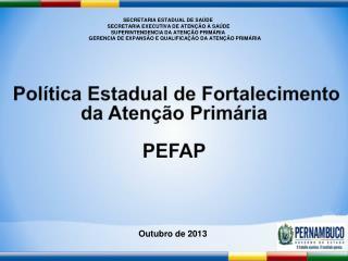 Política Estadual  de  Fortalecimento  da Atenção  Primária PEFAP