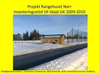 Projekt Rangehuset Norr Investeringsstöd till Växjö GK 2009-2010