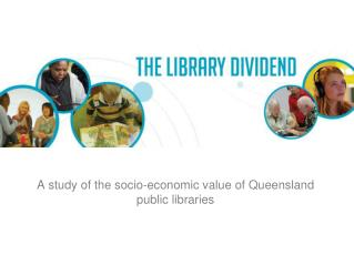 A study of the socio-economic value of Queensland public libraries
