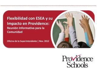 Flexibilidad con ESEA y su  Impacto en Providence: Reunión Informativa para la   Comunidad