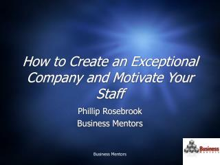 How to Create an Exceptional Company and Motivate Your Staff