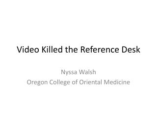Video Killed the Reference Desk
