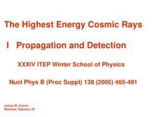 The Highest Energy Cosmic Rays   I   Propagation and Detection          XXXIV ITEP Winter School of Physics     Nucl Phy