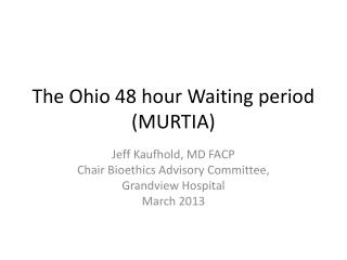 The Ohio 48 hour Waiting period (MURTIA)