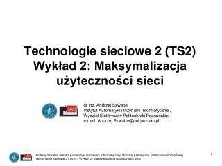 Technologie sieciowe 2 (TS2)  Wykład 2: Maksymalizacja użyteczności sieci