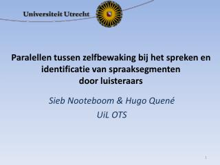 Sieb Nooteboom & Hugo Quené  UiL OTS