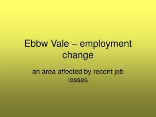 Ebbw Vale   employment change