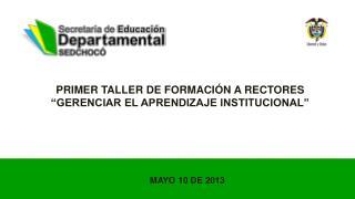 """PRIMER TALLER DE FORMACIÓN A RECTORES """"GERENCIAR EL APRENDIZAJE INSTITUCIONAL"""""""