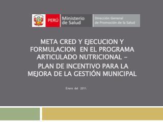 META CRED Y EJECUCION Y FORMULACION  EN EL PROGRAMA ARTICULADO NUTRICIONAL -  PLAN DE INCENTIVO PARA LA MEJORA DE LA GES