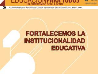 FORTALECEMOS LA INSTITUCIONALIDAD EDUCATIVA
