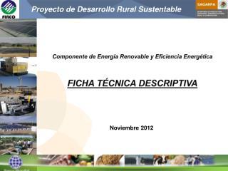 Componente de Energía Renovable y Eficiencia Energética  FICHA TÉCNICA DESCRIPTIVA
