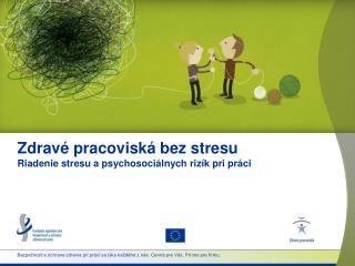 Zdravé pracoviská bez stresu Riadenie stresu apsychosociálnych rizík pri práci