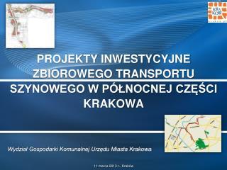 projekty inwestycyjne zbiorowego transportu szynowego w północnej części Krakowa