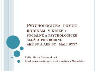 PhDr. Mária  Chaloupková Úrad práce sociálnych vecí a rodiny v Malackách