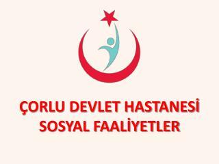 ÇORLU DEVLET HASTANESİ SOSYAL FAALİYETLER