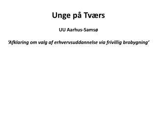 Unge på Tværs UU Aarhus-Samsø 'Afklaring om valg af erhvervsuddannelse via frivillig brobygning'