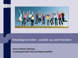 Arbeidsgiverrollen - politisk  og administrativt