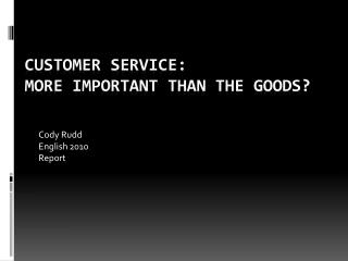 Customer Service:   More Important than the Goods?
