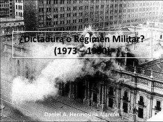 ¿Dictadura o Régimen Militar? (1973 – 1990)