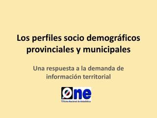 Los perfiles socio demográficos provinciales y municipales