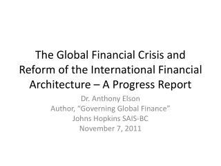"Dr. Anthony Elson Author, ""Governing Global Finance"" Johns Hopkins SAIS-BC November 7, 2011"