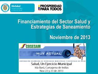 Financiamiento del Sector Salud y Estrategias de Saneamiento Noviembre de 2013