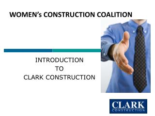 INTRODUCTION  TO CLARK CONSTRUCTION