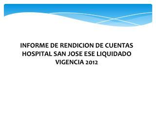 INFORME DE RENDICION DE CUENTAS HOSPITAL SAN JOSE ESE LIQUIDADO  VIGENCIA 2012