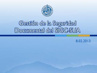Gestión de la Seguridad Documental del SIGC-SUA