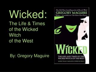 Wicked: The Life & Times  of the Wicked Witch  of the West