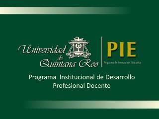 Programa  Institucional de Desarrollo  Profesional Docente