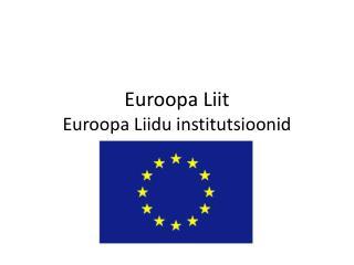 Euroopa Liit Euroopa Liidu institutsioonid