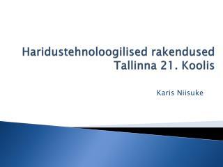 Haridustehnoloogilised rakendused  Tallinna 21. Koolis