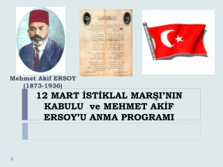 12 MART İSTİKLAL MARŞI'NIN  KABULU   ve MEHMET AKİF ERSOY'U ANMA PROGRAMI