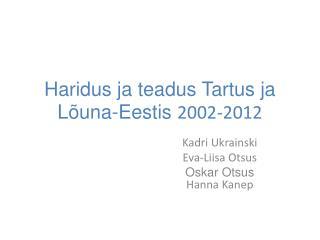 Haridus ja teadus Tartus ja Lõuna-Eestis  2002-2012