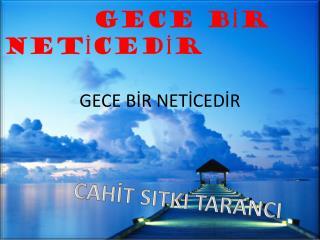 GECE BİR NETİCEDİR