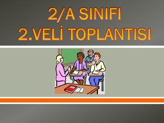 2/A SINIFI  2.VELİ TOPLANTISI