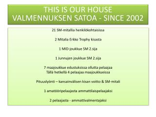 THIS IS OUR HOUSE VALMENNUKSEN SATOA - SINCE 2002