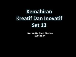 Kemahiran Kreatif  Dan  Inovatif Set 13