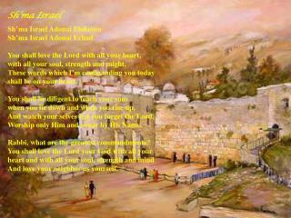 Sh'ma  Israel Sh'ma  Israel  Adonai Eloheinu Sh'ma  Israel  Adonai Echad