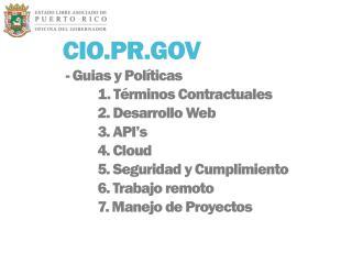 CIO.PR.GOV - Guias y Políticas 1. Términos Contractuales 2. Desarrollo Web 3 . API's 4. Cloud