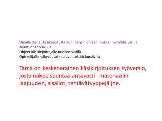 Omalla  dialla: käsikirjoitusta  Rönnbergin  ohjeen mukaan violetilla värillä Muistiinpanosivulla: