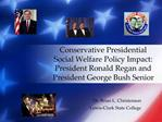 Conservative Presidential Social Welfare Policy Impact: President Ronald Regan and President George Bush Senior