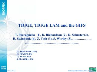 TIGGE, TIGGE LAM and the GIFS T. Paccagnella  (1), D. Richardson (2), D. Schuster(3),