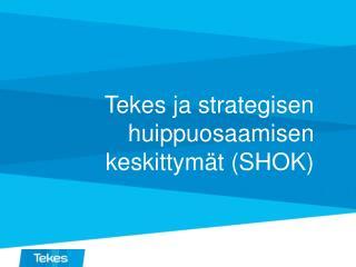 Tekes ja strategisen huippuosaamisen keskittym�t (SHOK)