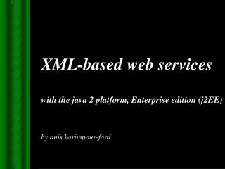 XML-based web services   with the java 2 platform, Enterprise edition j2EE   by anis karimpour-fard