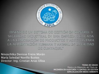 Ninoschtka  Denisse Freire Morán María Soledad Novillo Bustos Director: Ing. Cristian Arias Ulloa