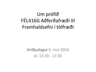 Um prófið FÉL416G Aðferðafræði III Framhaldsefni í tölfræði