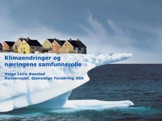 Klimaendringer og næringens samfunnsrolle Helge Leiro Baastad